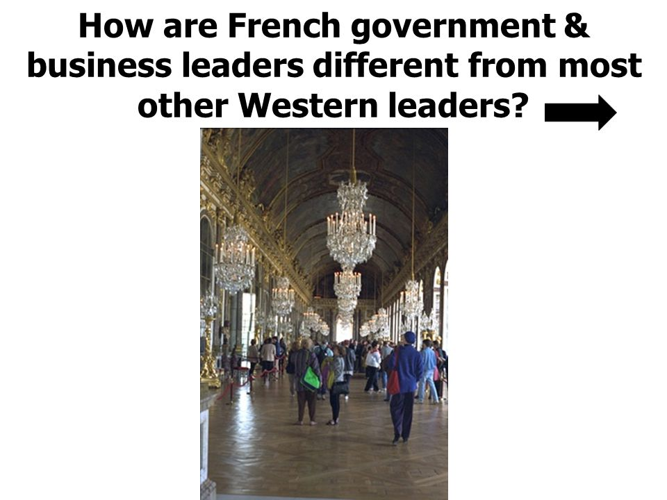 How are French government & business leaders different from most other Western leaders