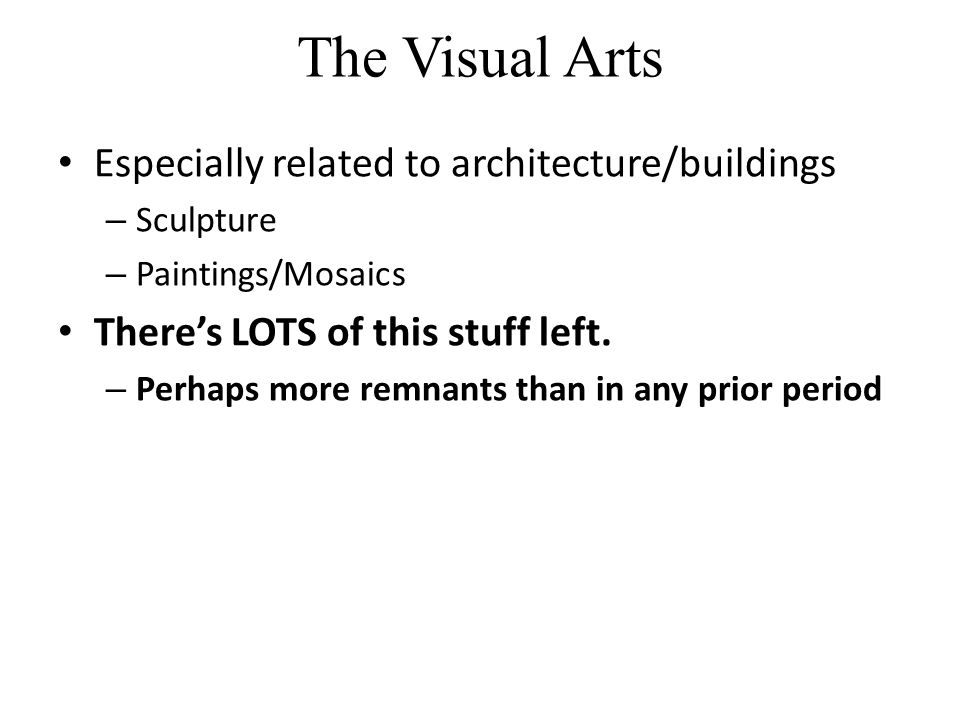 The Visual Arts Especially related to architecture/buildings – Sculpture – Paintings/Mosaics There's LOTS of this stuff left.