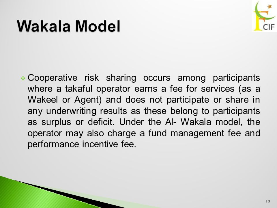  Cooperative risk sharing occurs among participants where a takaful operator earns a fee for services (as a Wakeel or Agent) and does not participate