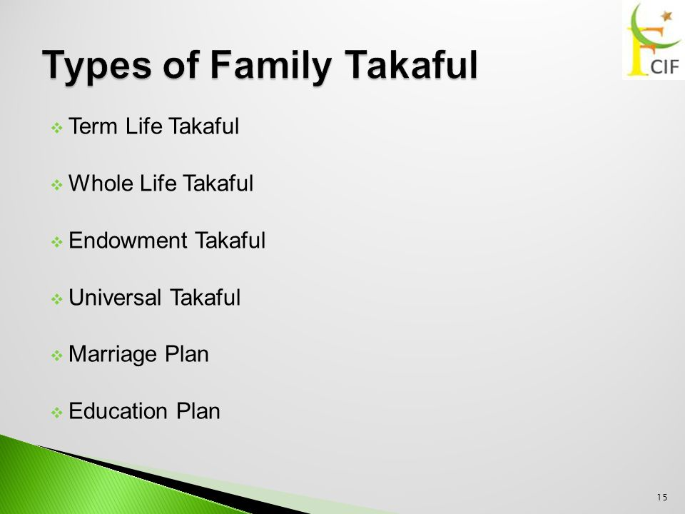  Term Life Takaful  Whole Life Takaful  Endowment Takaful  Universal Takaful  Marriage Plan  Education Plan 15