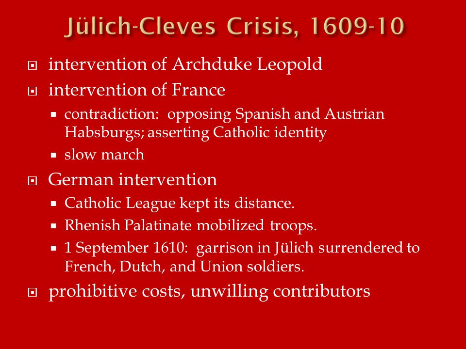  intervention of Archduke Leopold  intervention of France  contradiction: opposing Spanish and Austrian Habsburgs; asserting Catholic identity  slow march  German intervention  Catholic League kept its distance.