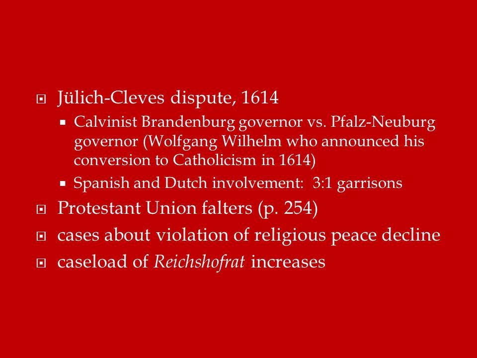  Jülich-Cleves dispute, 1614  Calvinist Brandenburg governor vs.