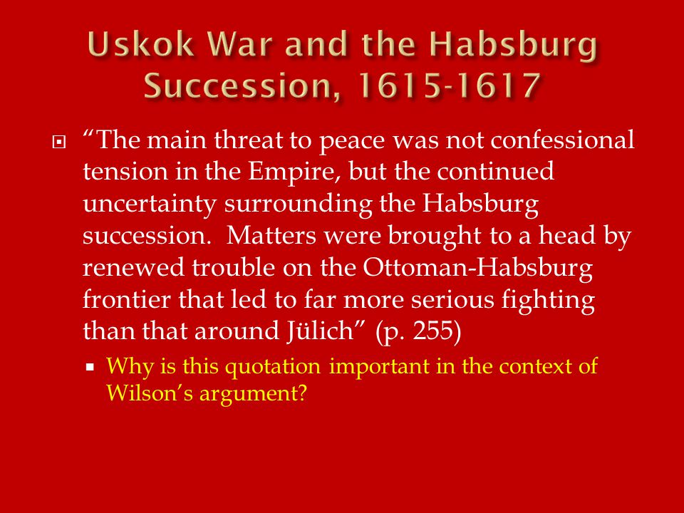  The main threat to peace was not confessional tension in the Empire, but the continued uncertainty surrounding the Habsburg succession.
