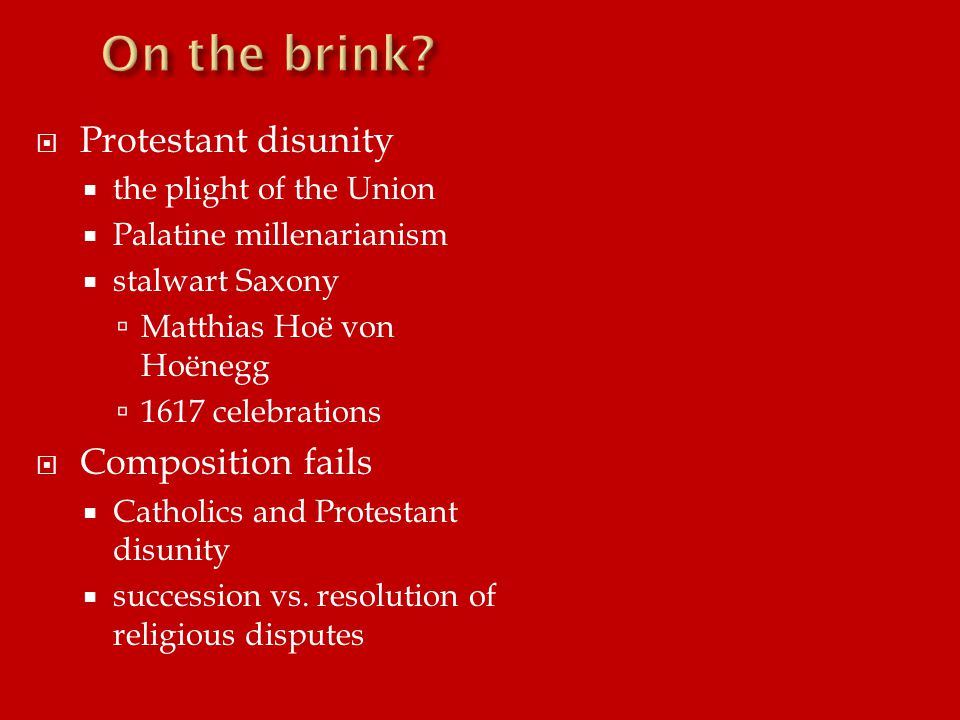  Protestant disunity  the plight of the Union  Palatine millenarianism  stalwart Saxony  Matthias Hoë von Hoënegg  1617 celebrations  Composition fails  Catholics and Protestant disunity  succession vs.