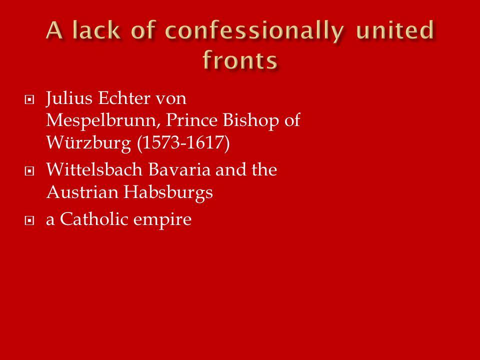 Julius Echter von Mespelbrunn, Prince Bishop of Würzburg (1573-1617)  Wittelsbach Bavaria and the Austrian Habsburgs  a Catholic empire