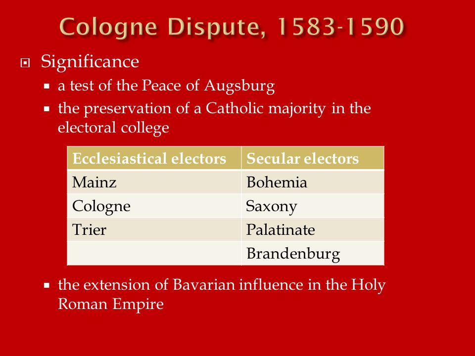  Significance  a test of the Peace of Augsburg  the preservation of a Catholic majority in the electoral college  the extension of Bavarian influe
