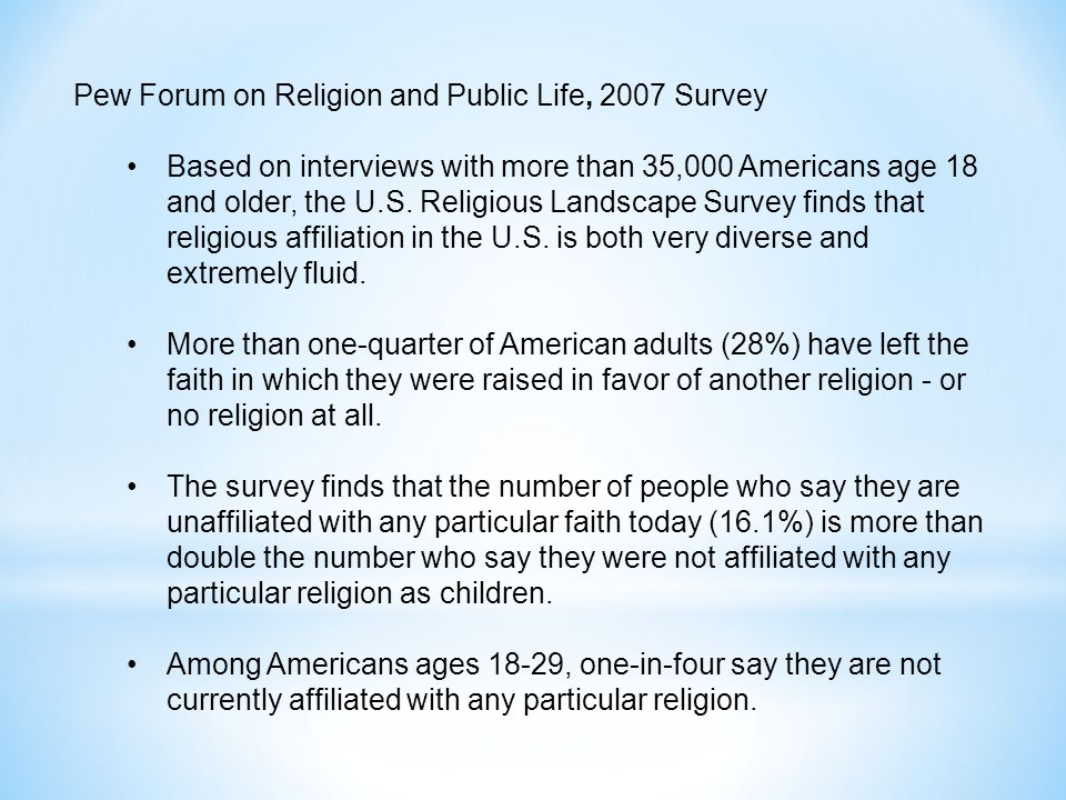 Pew Forum on Religion and Public Life, 2007 Survey Based on interviews with more than 35,000 Americans age 18 and older, the U.S.