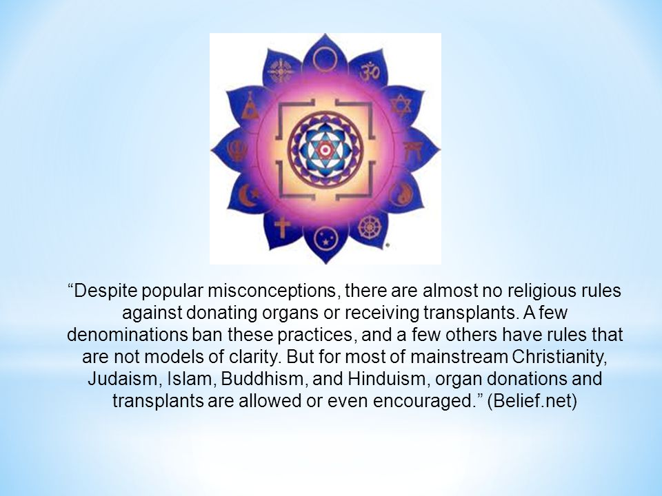 Despite popular misconceptions, there are almost no religious rules against donating organs or receiving transplants.