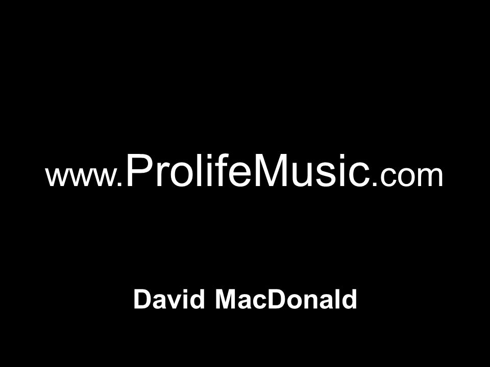 David MacDonald www. ProlifeMusic.com