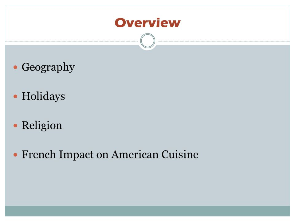 Overview Geography Holidays Religion French Impact on American Cuisine