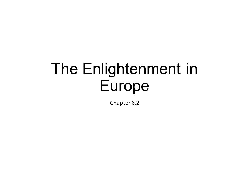 A revolution in intellectual activity changes Europeans' view of government and society New Ways of thinking Scientific Revolution spurs reassessment of many prevailing ideas Europeans seek insight into society during 1600s, 1700s Enlightenment – a movement stressing reason and thought