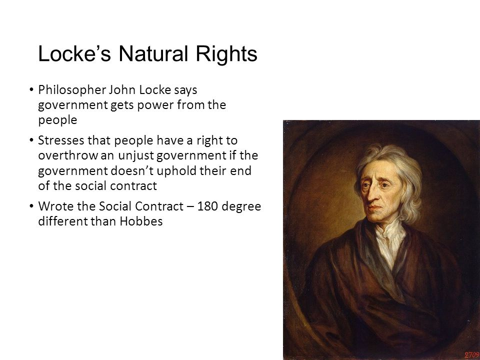 Locke's Natural Rights Philosopher John Locke says government gets power from the people Stresses that people have a right to overthrow an unjust gove