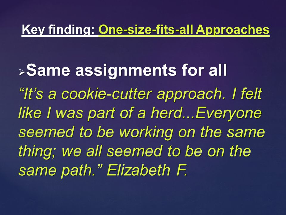  Same assignments for all It's a cookie-cutter approach.