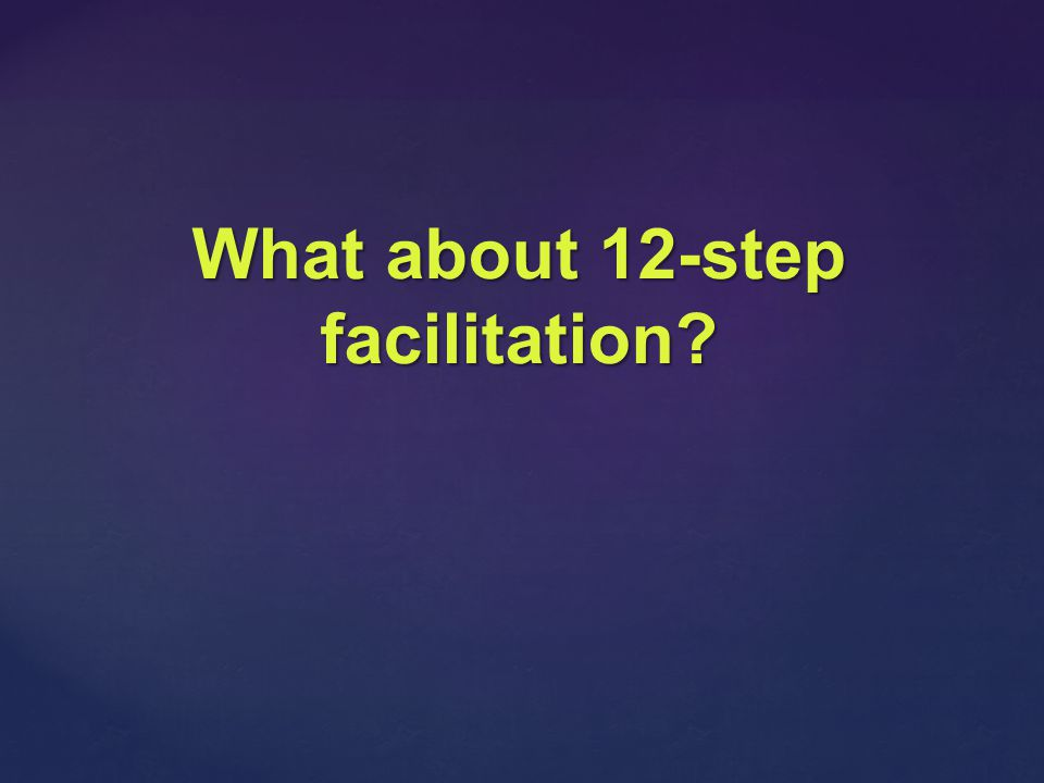 What about 12-step facilitation