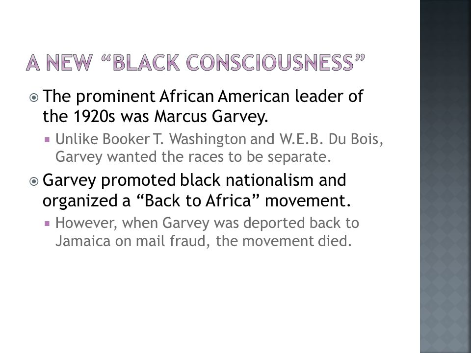  The prominent African American leader of the 1920s was Marcus Garvey.