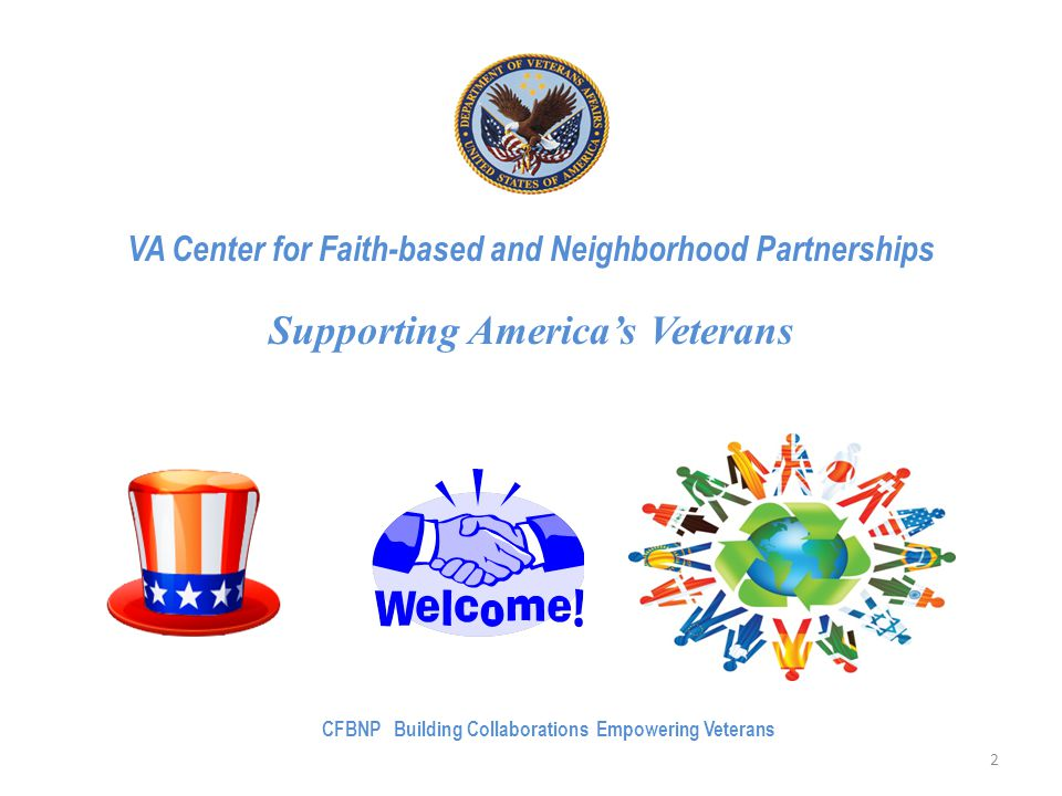 VA Center for Faith-based and Neighborhood Partnerships Supporting America's Veterans 2 CFBNP Building Collaborations Empowering Veterans