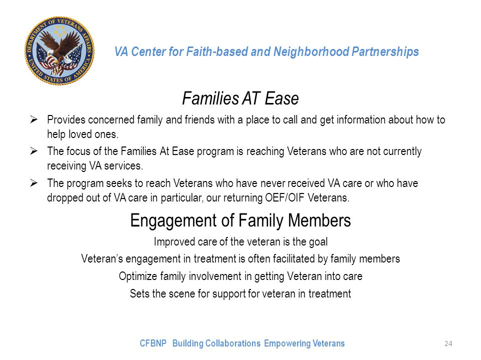 VA Center for Faith-based and Neighborhood Partnerships Families AT Ease  Provides concerned family and friends with a place to call and get information about how to help loved ones.