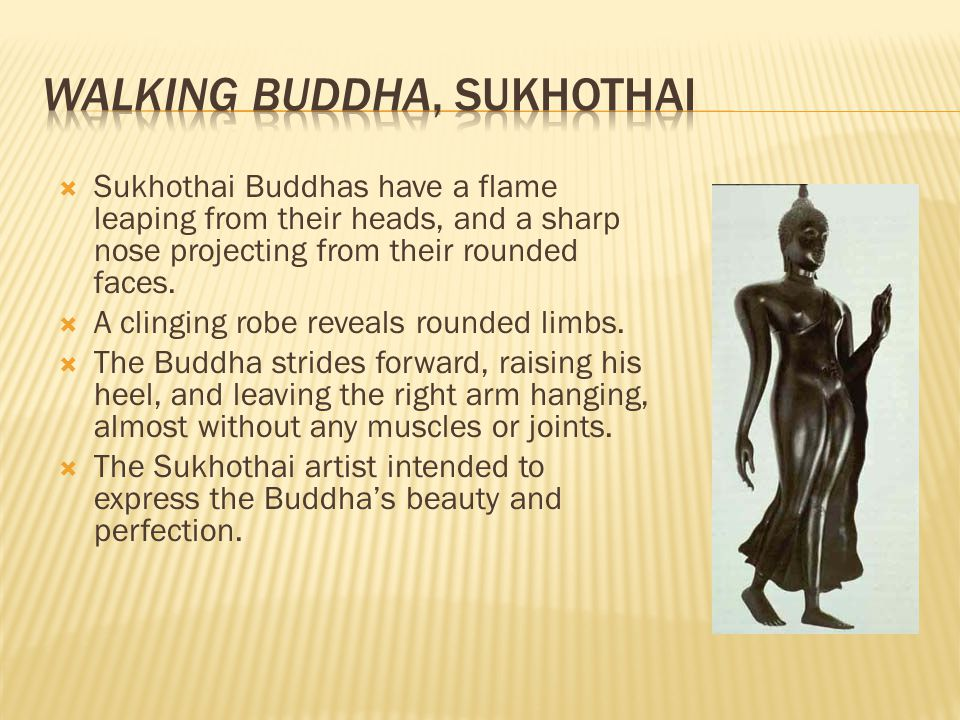  Sukhothai Buddhas have a flame leaping from their heads, and a sharp nose projecting from their rounded faces.