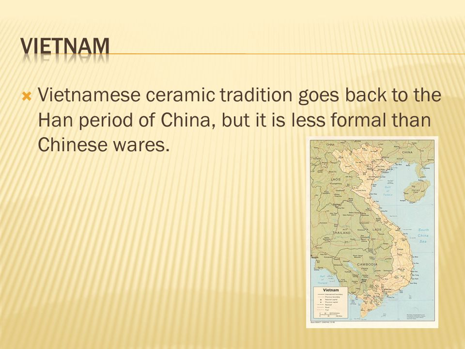  Vietnamese ceramic tradition goes back to the Han period of China, but it is less formal than Chinese wares.