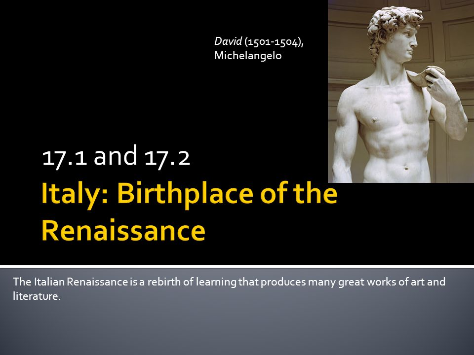  The Renaissance  Renaissance—an explosion of creativity in art, writing, and thought  Started in northern Italy  Lasted from 1300-1600