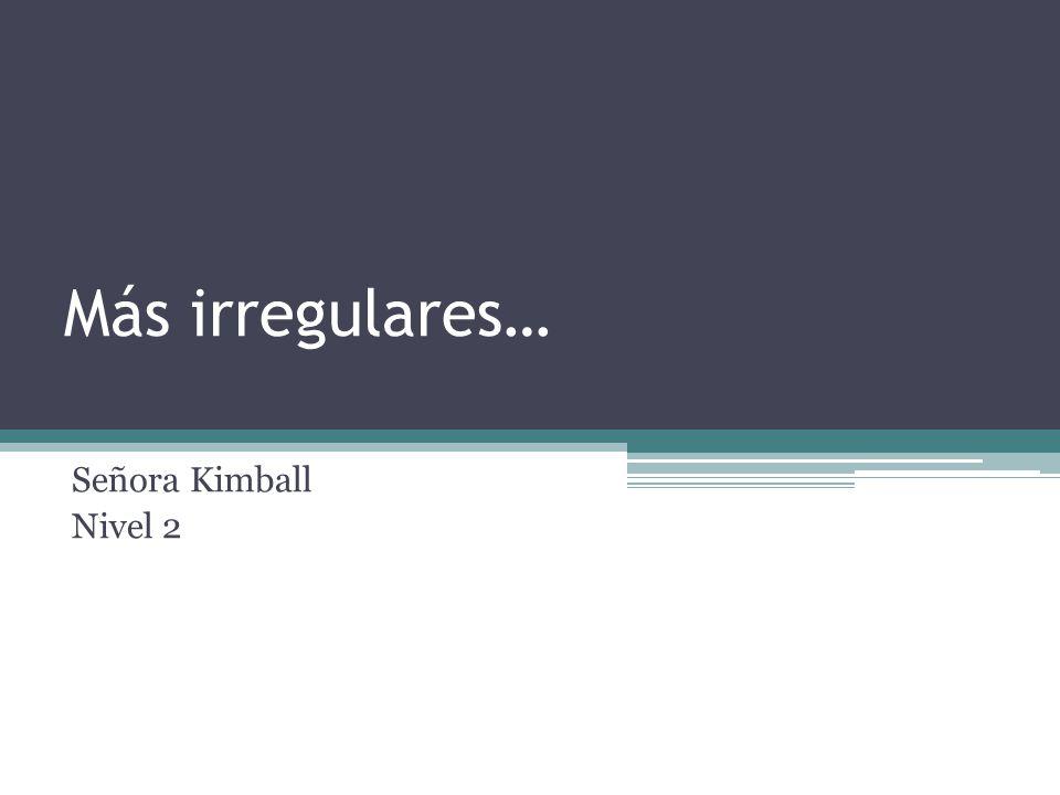 Más irregulares… Señora Kimball Nivel 2