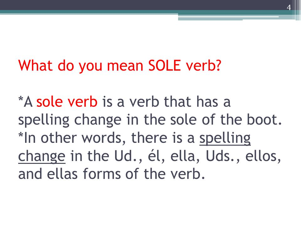 What do you mean SOLE verb.
