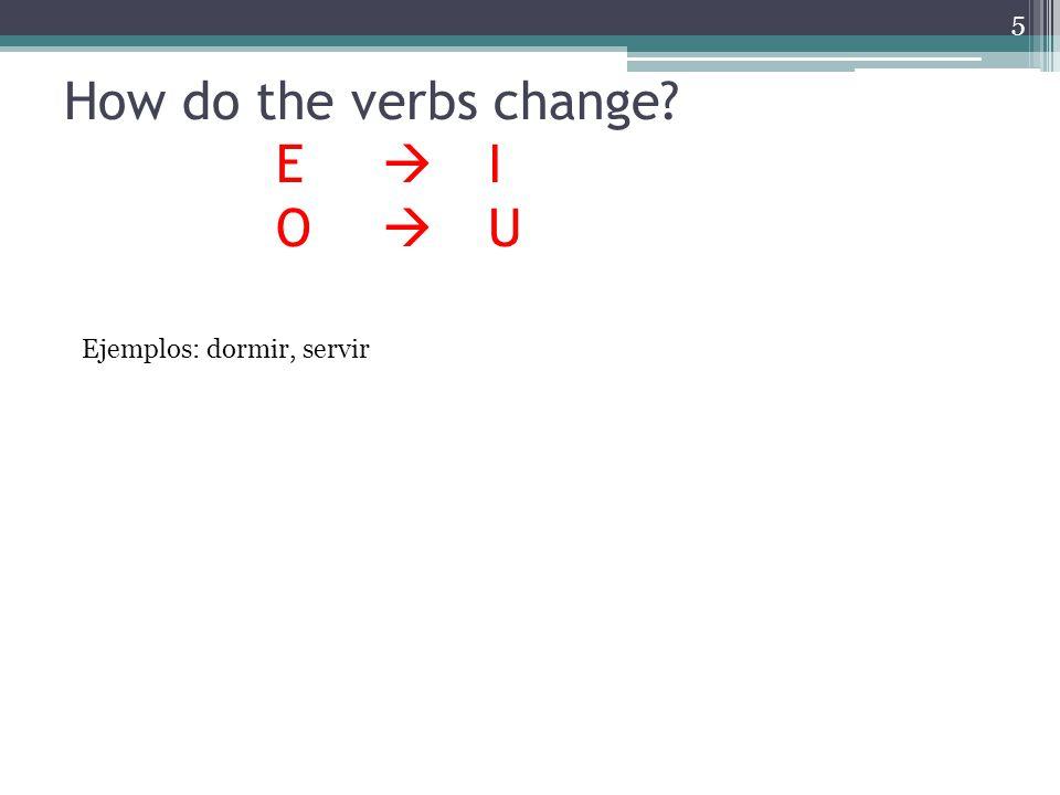 How do the verbs change E  I O  U 5 Ejemplos: dormir, servir