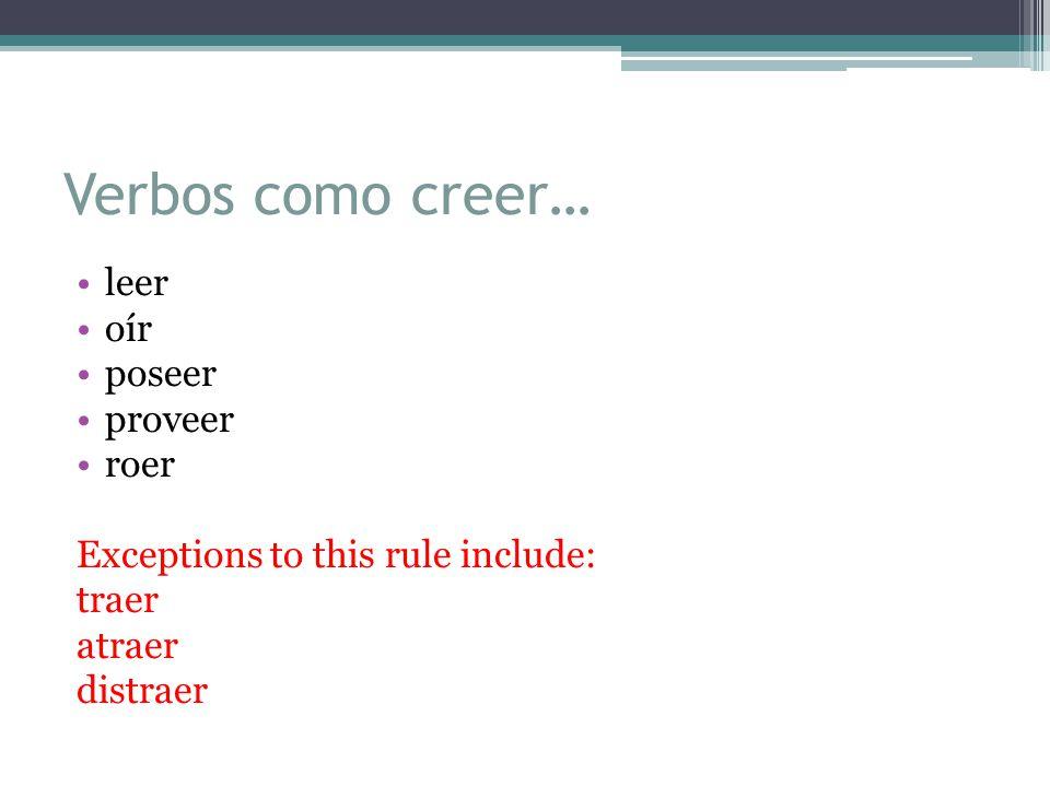 Verbos como creer… leer oír poseer proveer roer Exceptions to this rule include: traer atraer distraer