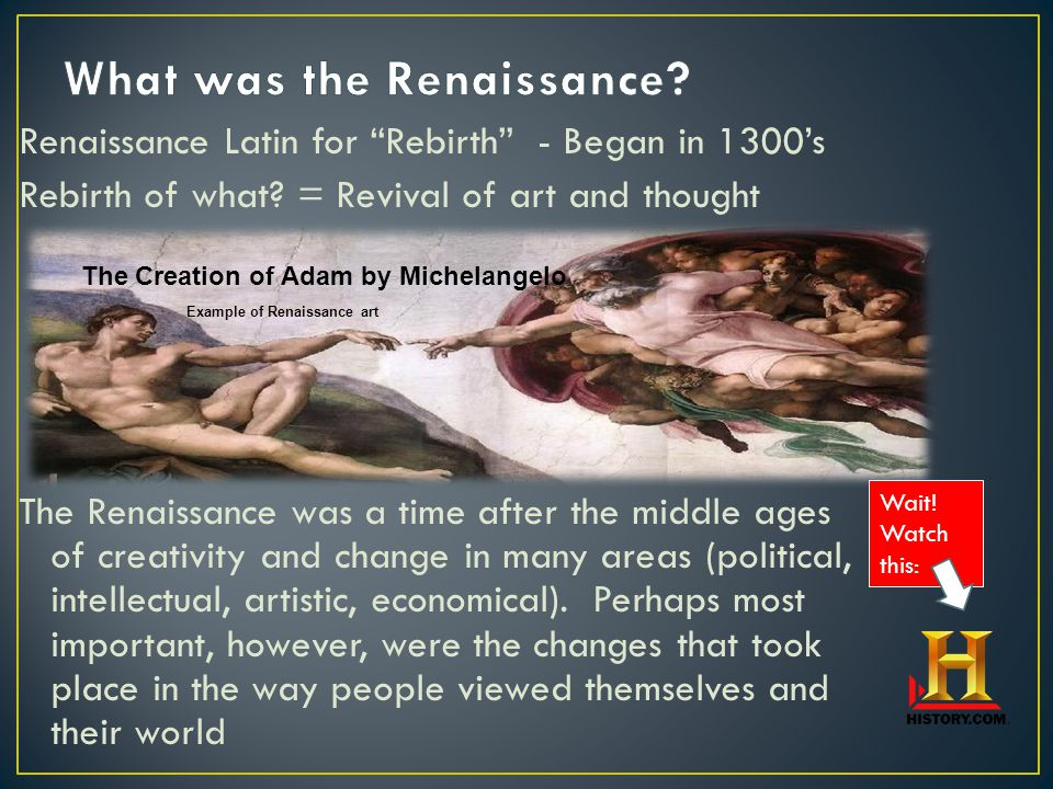Renaissance Latin for Rebirth - Began in 1300's Rebirth of what.