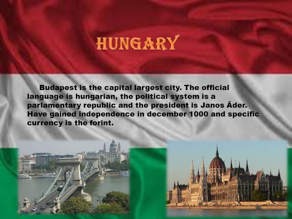 Budapest is the capital largest city. The official language is hungarian, the political system is a parlamentary republic and the president is Janos Ā