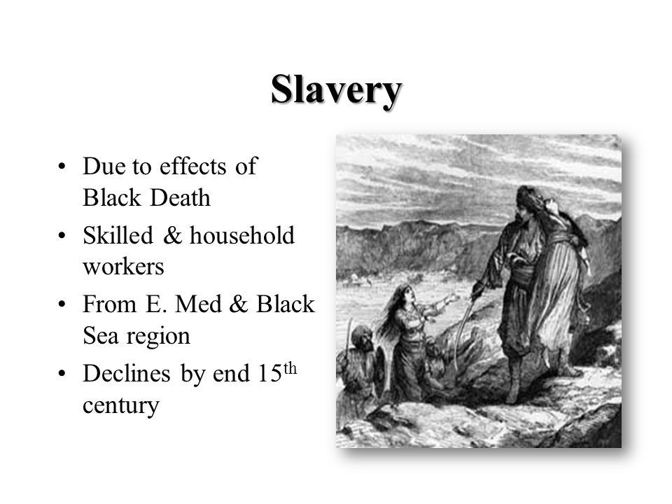 Slavery Due to effects of Black Death Skilled & household workers From E.