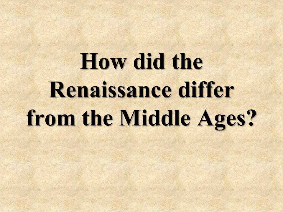 How did the Renaissance differ from the Middle Ages