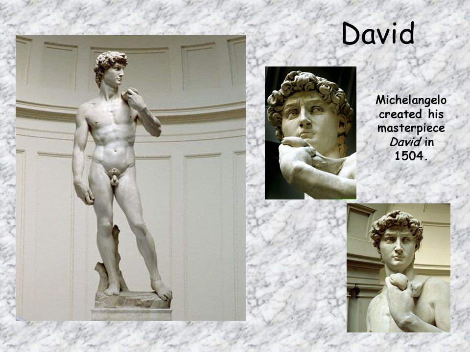 David Michelangelo created his masterpiece David in 1504.