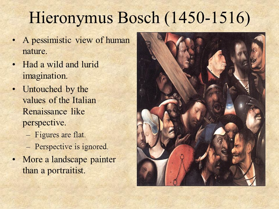 Hieronymus Bosch (1450-1516) A pessimistic view of human nature.