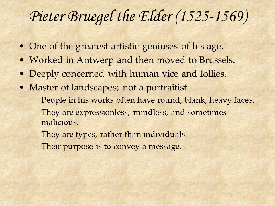 Pieter Bruegel the Elder (1525-1569) One of the greatest artistic geniuses of his age.