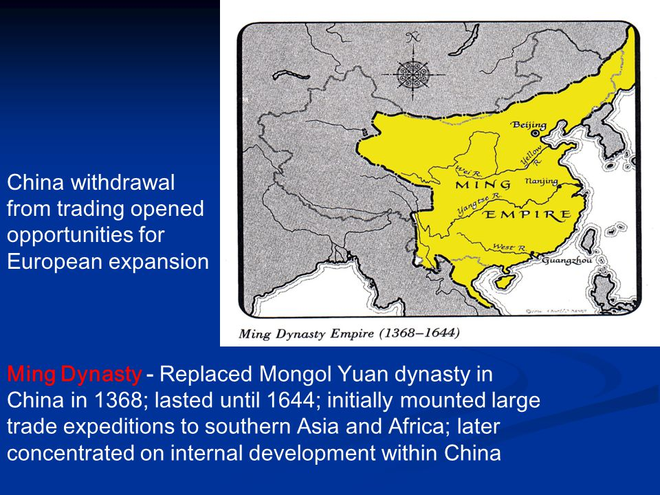 China withdrawal from trading opened opportunities for European expansion Ming Dynasty - Replaced Mongol Yuan dynasty in China in 1368; lasted until 1
