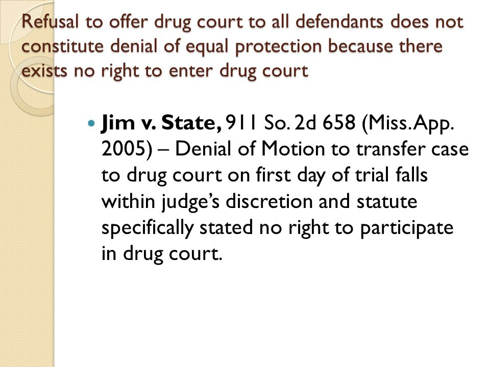 Refusal to offer drug court to all defendants does not constitute denial of equal protection because there exists no right to enter drug court Jim v.