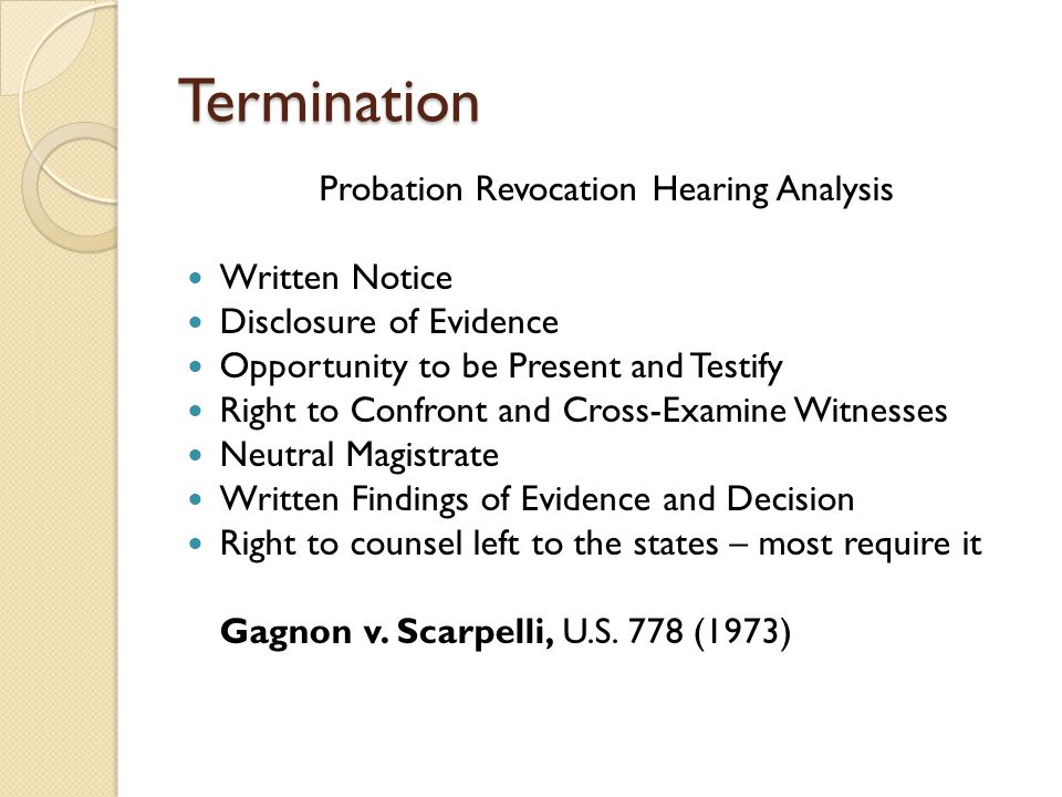 Termination Probation Revocation Hearing Analysis Written Notice Disclosure of Evidence Opportunity to be Present and Testify Right to Confront and Cr