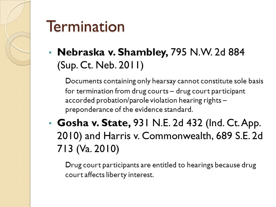 Termination Nebraska v. Shambley, 795 N.W. 2d 884 (Sup. Ct. Neb. 2011) Documents containing only hearsay cannot constitute sole basis for termination