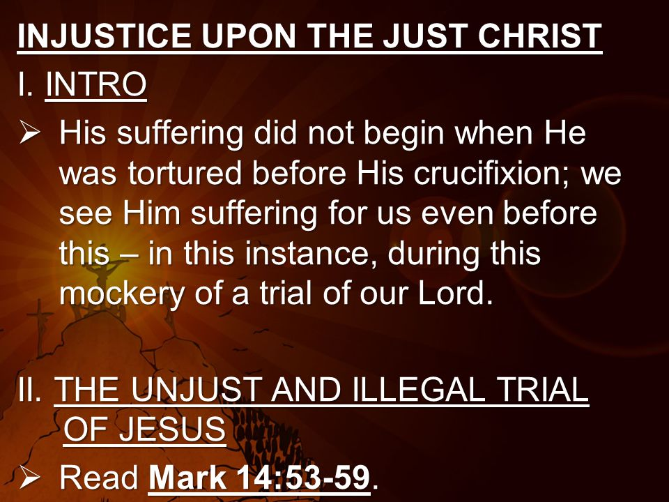 INJUSTICE UPON THE JUST CHRIST I.