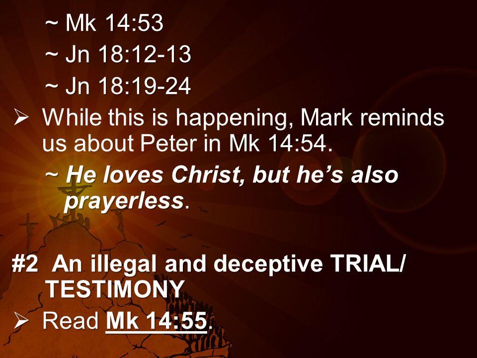 ~ Mk 14:53 ~ Jn 18:12-13 ~ Jn 18:19-24 Mk 14:54.