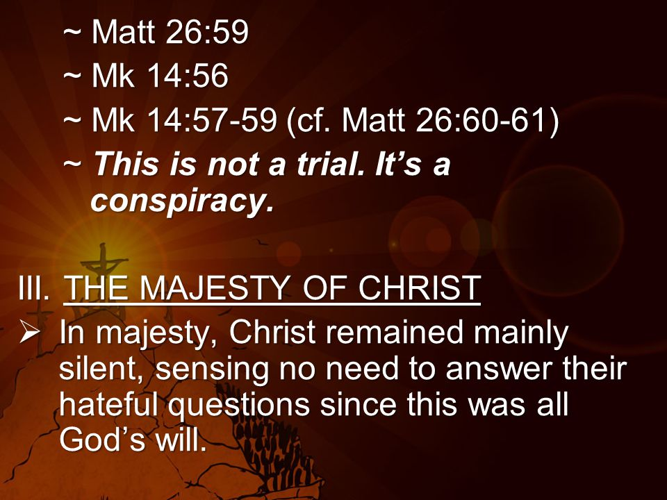 ~ Matt 26:59 ~ Mk 14:56 ~ Mk 14:57-59 (cf. Matt 26:60-61) ~ This is not a trial.