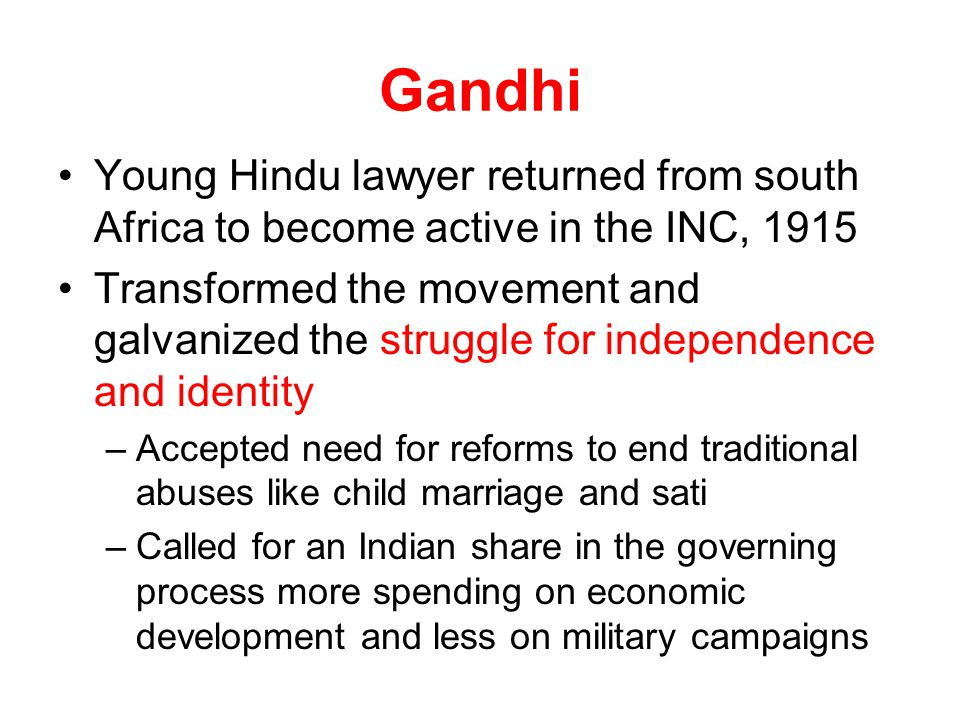 Young Hindu lawyer returned from south Africa to become active in the INC, 1915 Transformed the movement and galvanized the struggle for independence