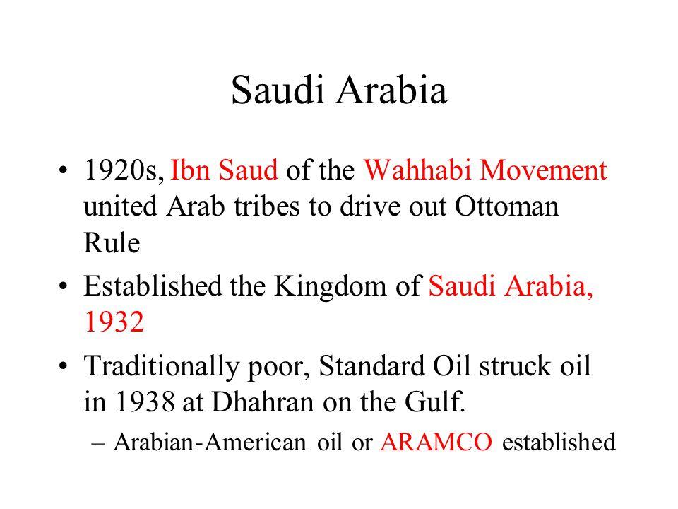 Saudi Arabia 1920s, Ibn Saud of the Wahhabi Movement united Arab tribes to drive out Ottoman Rule Established the Kingdom of Saudi Arabia, 1932 Tradit