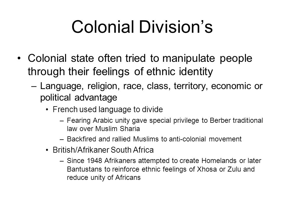 Colonial Division's Colonial state often tried to manipulate people through their feelings of ethnic identity –Language, religion, race, class, territ