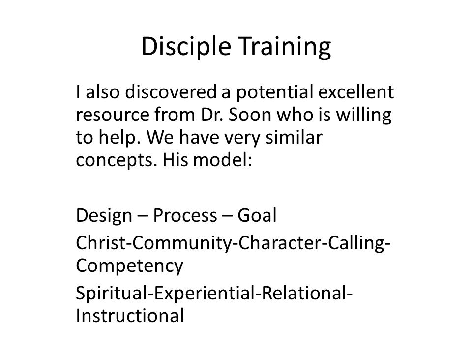 Disciple Training I also discovered a potential excellent resource from Dr. Soon who is willing to help. We have very similar concepts. His model: Des