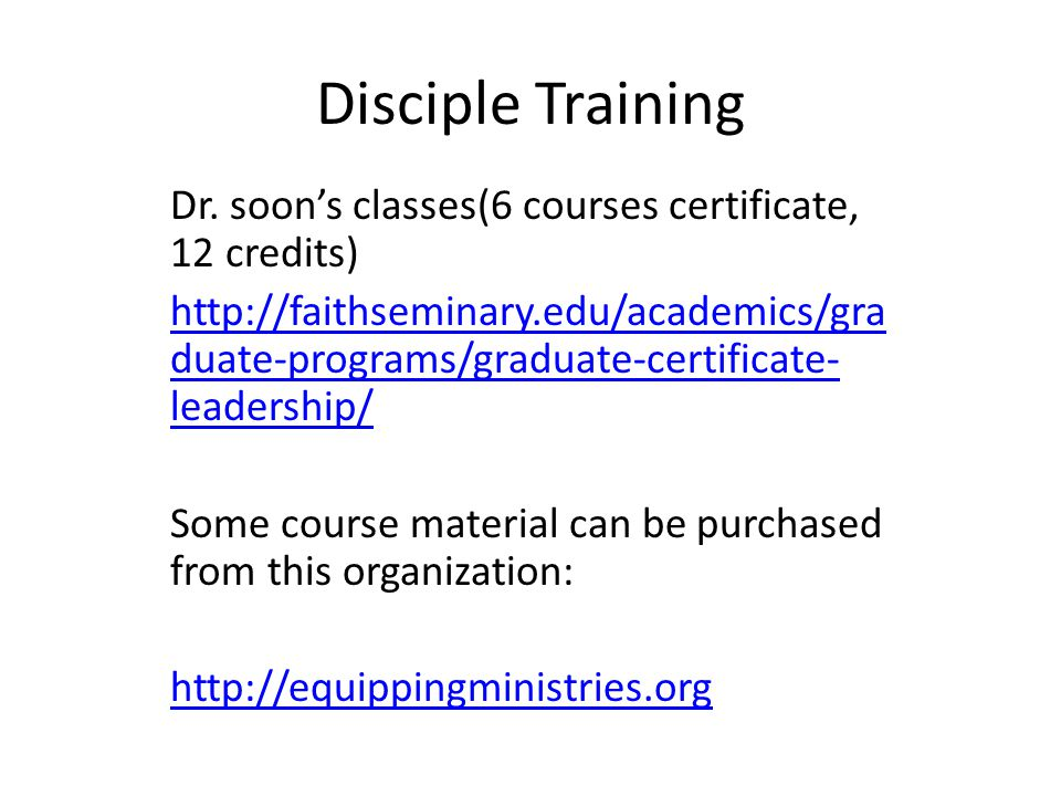 Disciple Training Dr. soon's classes(6 courses certificate, 12 credits) http://faithseminary.edu/academics/gra duate-programs/graduate-certificate- le