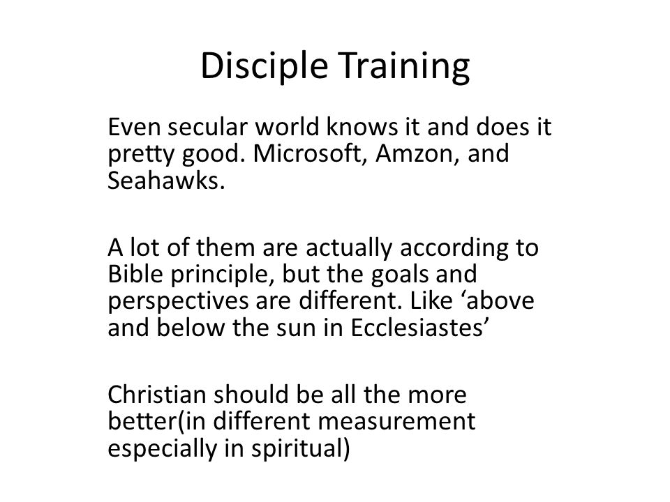 Disciple Training Even secular world knows it and does it pretty good.