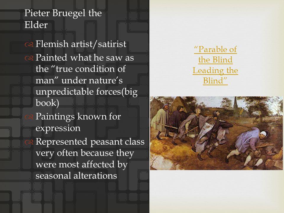 "Pieter Bruegel the Elder  Flemish artist/satirist  Painted what he saw as the ""true condition of man"" under nature's unpredictable forces(big book)"