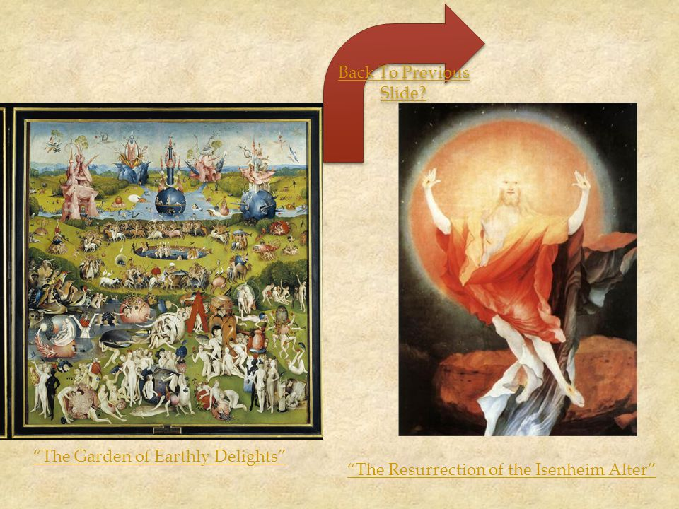 """""""The Resurrection of the Isenheim Alter"""" """"The Garden of Earthly Delights"""" Back To Previous Slide? Back To Previous Slide?"""
